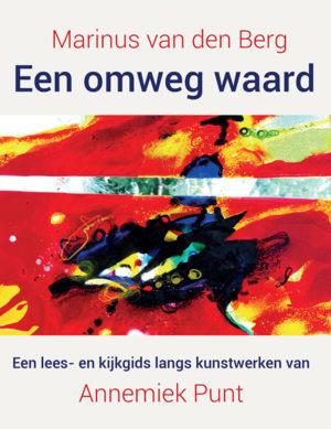 Een Omweg Waard | Marinus van den Berg | Glaskunst Schilderkunst | Atelier Galerie Annemiek Punt